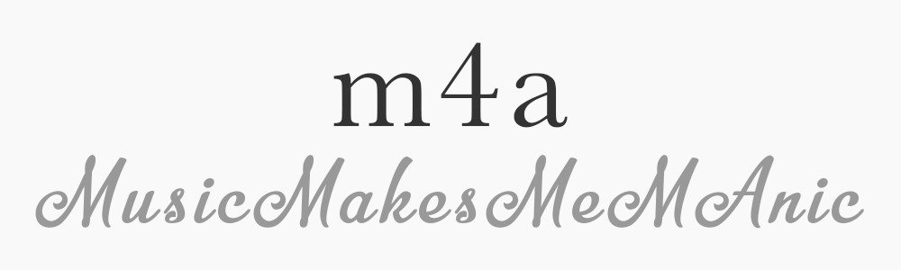 m4a – Music Makes Me MAnic